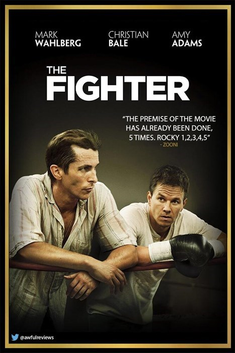 """Poster - MARK WAHLBERG CHRISTIAN BALE AMY ADAMS THE FIGHTER """"THE PREMISE OF THE MOVIE HAS ALREADY BEEN DONE, 5 TIMES. ROCKY 1,2,3,4,5"""" - ZOONI eawfulreviews"""