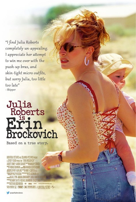 """Waist - """"I find Julia Roberts completely un-appealing appreciate her attempt to win me over with the push-up bras, and skin-tight micro outfits, but sorry Julia, too little too late"""" - Skipper Julia Roberts Erin Brockovich Based on a true story. UNDIERSAL PITURS CLUON PIS JERISEY FILMSUCN NBROKIVI A3ERT FINEY ARDN EDHARTARGERY SON THOMAS NEWMANAMADA SCHEEROBME RY ORLANDAEY.OATES P MESSOA LAMAN LN ARY CARLA SANTS DAY DAVITO MHAEL SHAMBERS STACEY SHE STEEN SODERSERGH 59- 9 P R A NDVERSAL PACTURE y"""