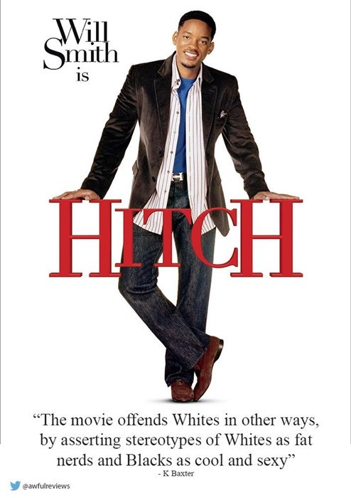 """Poster - Will Smith is HH """"The movie offends Whites in other ways, by asserting stereotypes of Whites as fat nerds and Blacks as cool and sexy"""" - K Baxter @awfulreviews"""