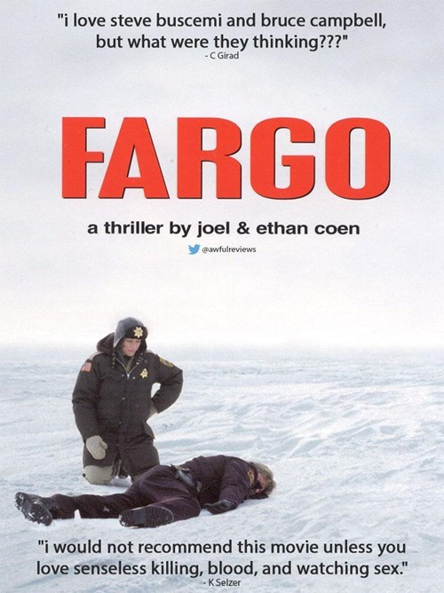 """Poster - """"i love steve buscemi and bruce campbell, but what were they thinking???"""" -C Girad FARGO a thriller by joel & ethan coen eawfulreviews """"i would not recommend this movie unless you love senseless killing, blood, and watching sex."""""""