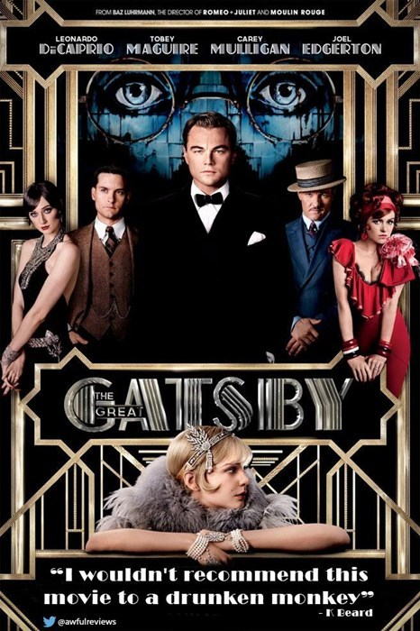 """Poster - FROM BAZ LUHRMANN, THE DRECTOR OF ROMEO JULIET AND MOULIN ROUGE LEONARDO ТОBEY CAREY JOEL IDECAIPIRIO MAGUIRE MULLIGAN EDGIERTON GASBW THE GREA """"I wouldn't recommend this movie to a drunken monkey"""" - K Beard eawfulreviews"""