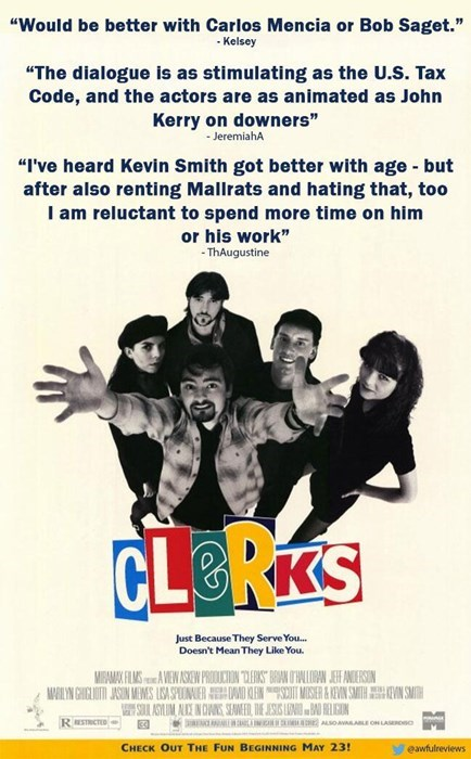 """Poster - """"Would be better with Carlos Mencia or Bob Saget."""" Kelsey """"The dialogue is as stimulating as the U.S. Tax Code, and the actors are as animated as John Kerry on downers"""" -JeremiahA """"I've heard Kevin Smith got better with age but after also renting Mallrats and hating that, too I am reluctant to spend more time on him or his work"""" -ThAugustine CLORKS Just Because They Serve You... Doesn't Mean They Like You. MIFAMAX FLA AEW ASKEW PROUCION ERISBAN OTWALLON JE AERSN MAILYN GHELIOTI JASIN ME"""