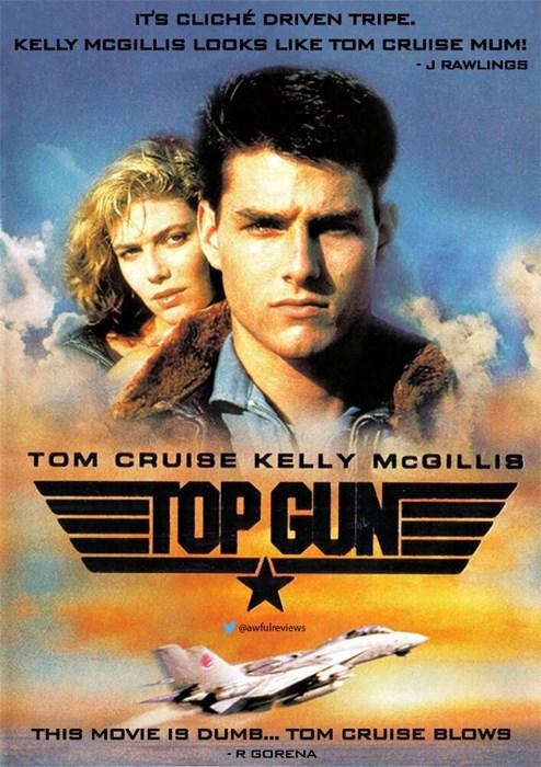 Movie - IT'S CLICHE DRIVEN TRIPE. KELLY MCGILLIS LOOKS LIKE TOM CRUISE MUM! -J RAWLINGS TOM CRUISE KELLY MCGILLIS TOP GUNE eawfulreviews THIS MOVIE 19 DUMB... TOM CRUISE BLOWS R GORENA -