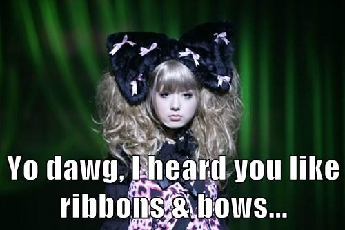 Yo dawg, I heard you like ribbons & bows...