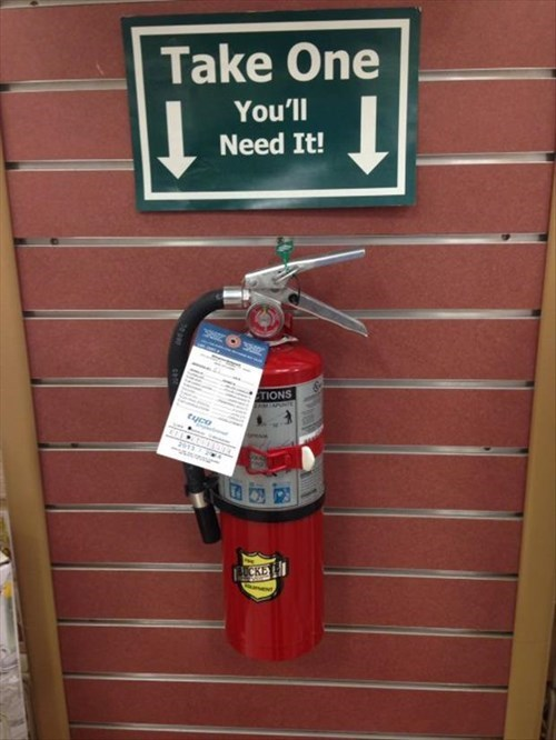 monday thru friday,sign,retail,work,fire extinguisher,take one