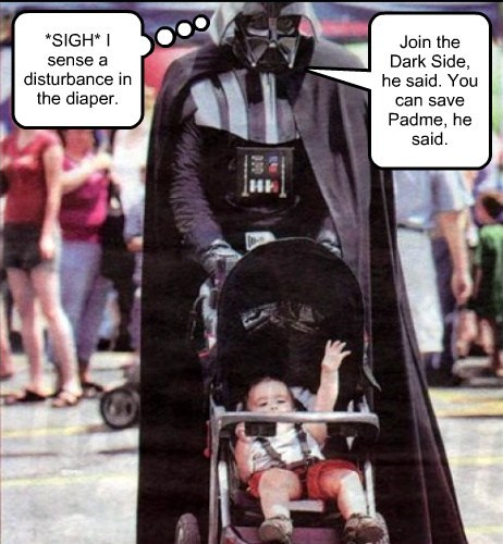 *SIGH* I sense a disturbance in the diaper. Join the Dark Side, he said. You can save Padme, he said.