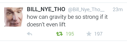 do you even lift DYEL Gravity bill nye tho - 8158124800