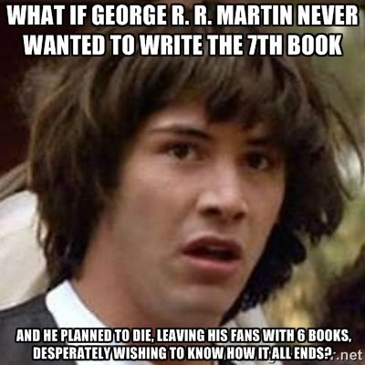 conspiracy Game of Thrones george r r martin trolling - 8159662848