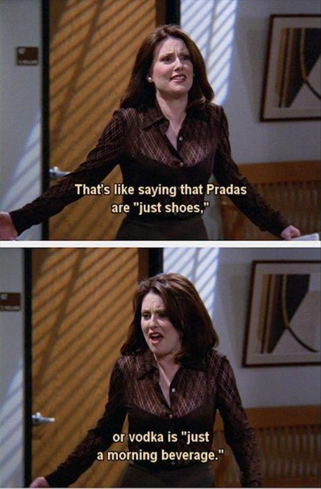 drinking,materialism,shoes,will and grace