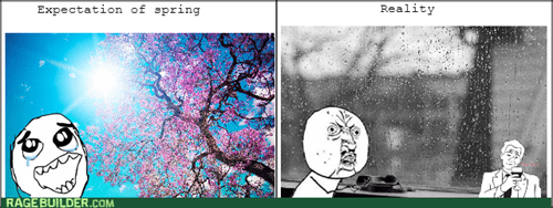 Y U NO spring weather seasons expectation vs reality - 8164854528