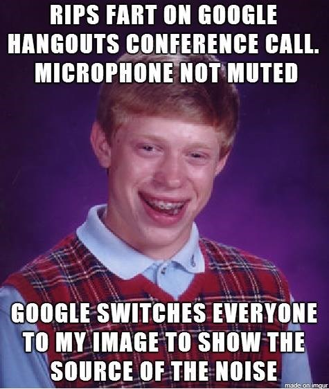 bad luck brian,conference calls,google,meetings,google hangout