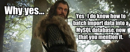 Why yes... Yes , I do know how to batch import data into a MySQL database, now that you mention it.