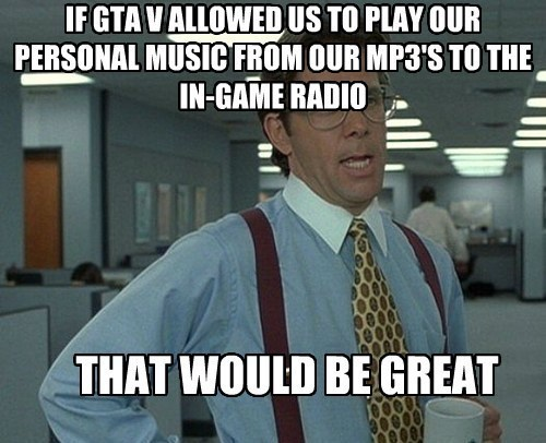 Memes grand theft auto v that'd be great - 8172428288