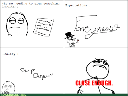 Close Enough,expectation vs reality,signature