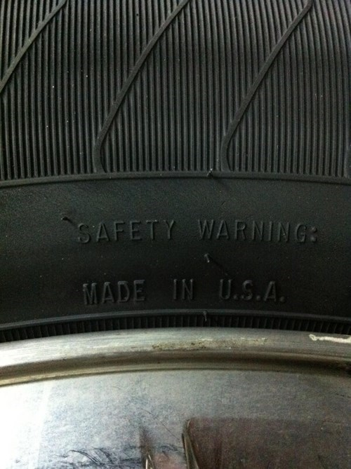 monday thru friday,warning labels,made in america,work,tires,safety