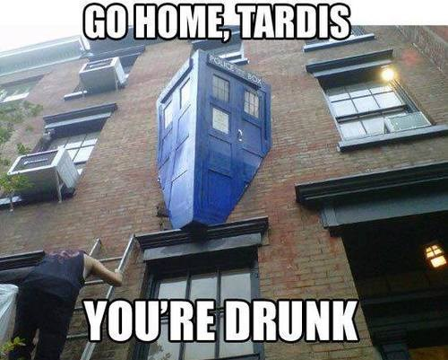 tardis,go home you're drunk