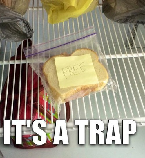 monday thru friday,its a trap,work,sandwich,fridge,free