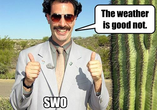 SWO The weather is good not.
