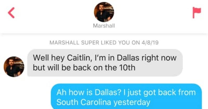 Tinder Match Vocabulary | AT&T Wi-Fi 11:02 AM Marshall MARSHALL SUPER LIKED ON 4/8/19 Well hey Caitlin Dallas right now but will be back on 10th Ah is Dallas just got back South Carolina yesterday Heyyy fun fun. Dallas is interesting. Not my kind people. Especially male type lol, but 's interesting SC Be sure use eloquent vocabulary btw s big plus Yesterday 12:12 AM Oh, if only had educated myself so man could find as big plus demand like party trick find attractive Sent Today 12:20 AM 's so abs