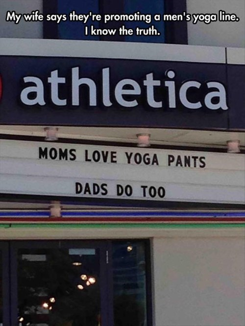 monday thru friday,sign,poorly dressed,yoga pants