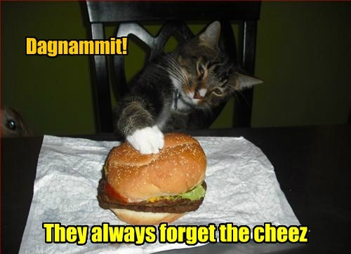 Dagnammit! They always forget the cheez