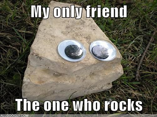 my only friend the one who rocks cheezburger funny memes funny