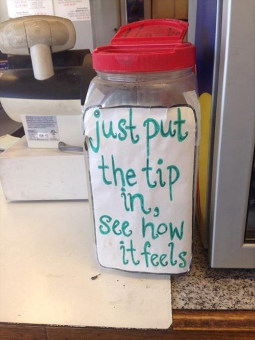monday thru friday,work,tip jar