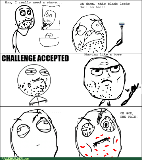 pain,Challenge Accepted,shaving