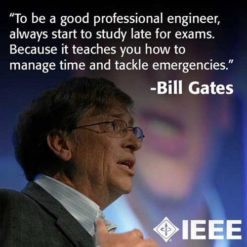 monday thru friday,procrastination,work,engineering,Bill Gates