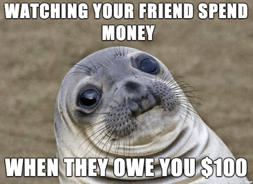 Vertebrate - WATCHING YOUR FRIEND SPEND MONEY WHEN THEY OWE YOU$100