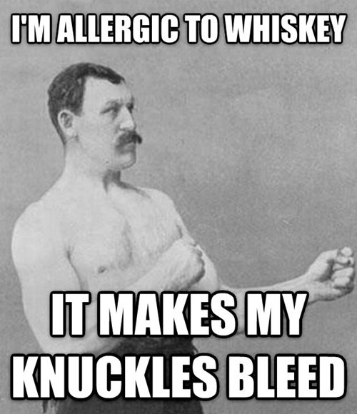 overly manly man,whiskey
