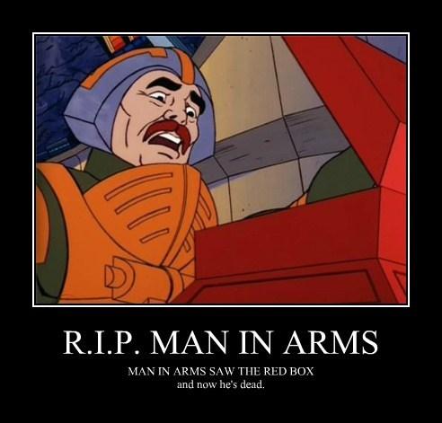 R.I.P. MAN IN ARMS MAN IN ARMS SAW THE RED BOX and now he's dead.