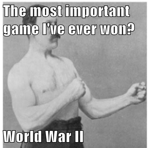 The most important game I've ever won? World War II