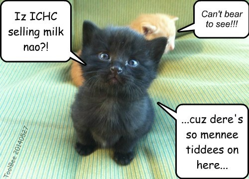 Iz ICHC selling milk nao?! ...cuz dere's so mennee tiddees on here... Can't bear to see!!! ToolBee 20140527