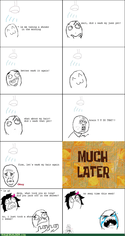 Y U NO scumbag brain shower - 8205590272
