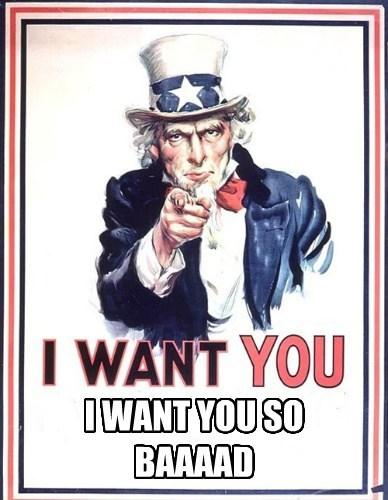 I WANT YOU SO BAAAAD