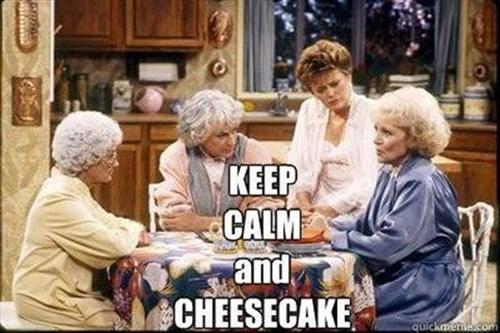 cheesecake golden girls funny keep calm - 8205956096