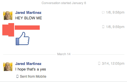 Text - Conversation started January 6 Jared Martinez 1/6, 9:58pm HEY BLOW ME 1/6,9:59pm March 14 Jared Martinez 3/14, 12:05pm I hope that's a yes Sent from Mobile