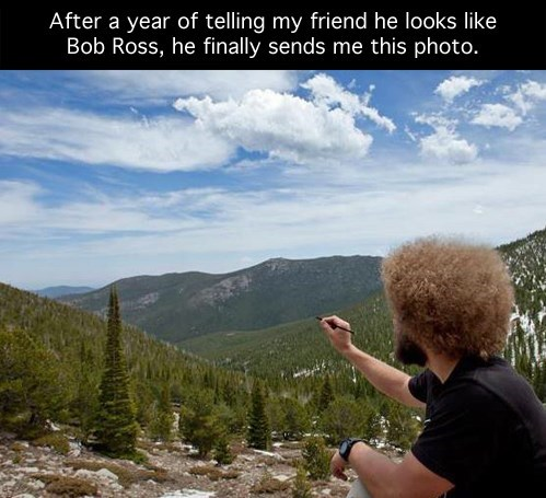mother nature ftw,totally looks like,bob ross,g rated,win
