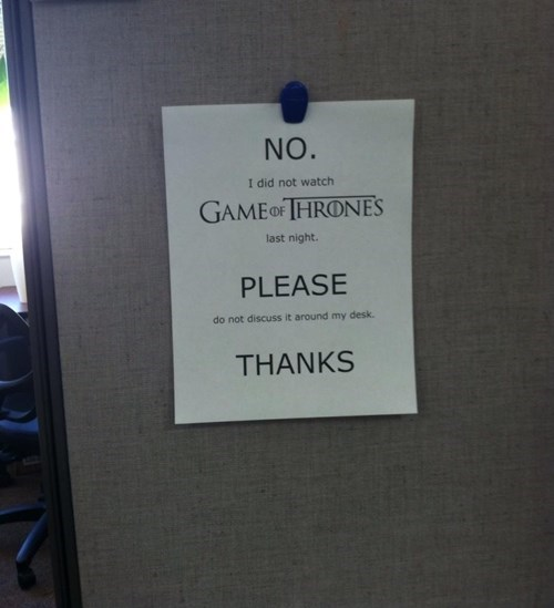 monday thru friday,sign,Game of Thrones,spoilers,cubicle,g rated