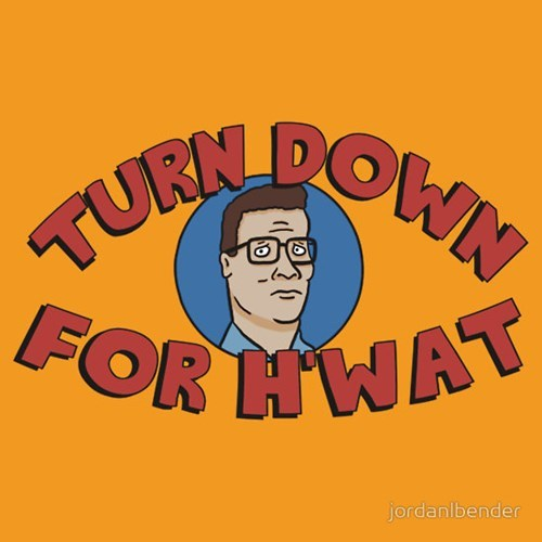 turn down for what lil jon tshirts King of the hill - 8216306688