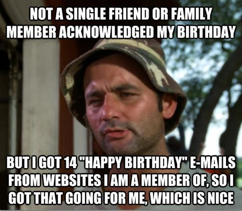 bill murray,i got that going for me,birthdays