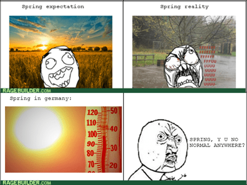 rage,Y U NO,spring,weather,Germany,expectation vs reality