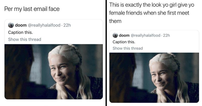 Funny memes featuring daenerys targaryen, squinting smile, twitter, @reallyhalalfood, twitter memes, game of thrones memes, relatable memes.