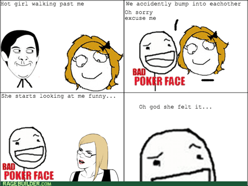 Awkward,bad poker face