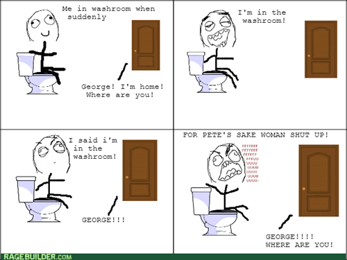 bathroom,yelling,rage
