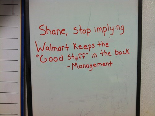Text - Shane, stop implyng Walmart Keeps the ood Stuff in the back Management