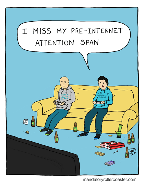 Cartoon - I MISS MY PRE-INTERNET ATTENTION SPAN Bur MIGHTY mandatoryrollercoaster.com