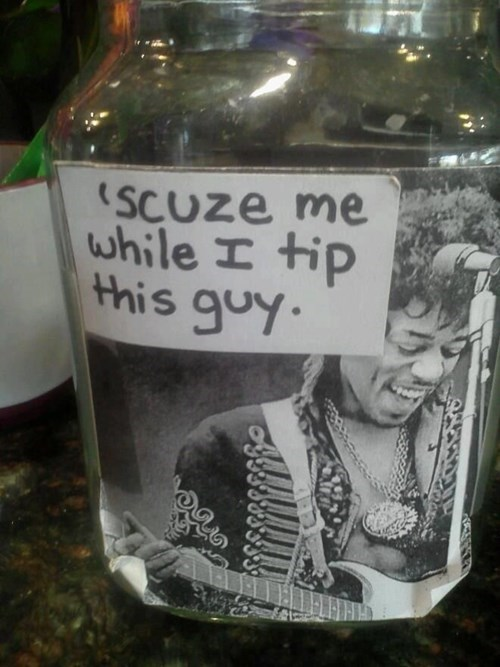 monday thru friday,jimi hendrix,purple haze,tip jar,tips,g rated