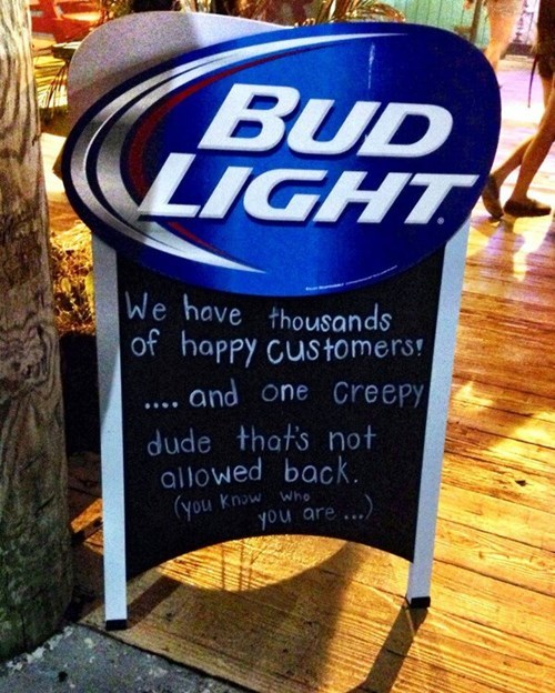 bud light,customers,creepy,monday thru friday,sign